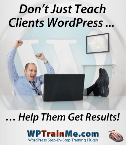 Don't Just Teach Clients WordPress ... Help Them Get Results!